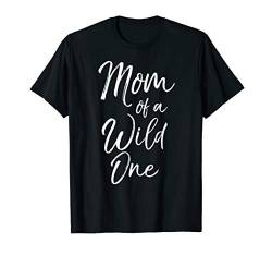 Cute Toddler Mom Mother's Day Gift Quote Mom of a Wild One T-Shirt von Cute Mom Shirts Mother's Day Gifts Design Studio