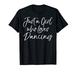 Cute Dance Gift for Dancers Just a Girl Who Loves Dancing T-Shirt von Live Love Dance Ballet Design Studio