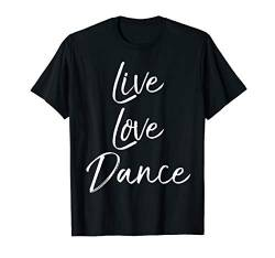 Cute Dancing Quote for Dancers Gift Saying Live Love Dance T-Shirt von Live Love Dance Ballet Design Studio