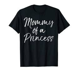 Cute Matching Mother & Daughter Gift Mommy of a Princess T-Shirt von Mom Shirts Mother's Day Gifts Design Studio