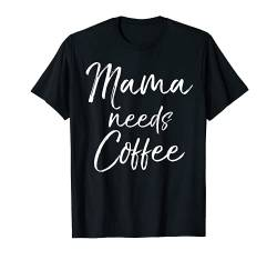 Cute Mother's Day Gift for Caffeine Lovers Mama Needs Coffee T-Shirt von Mom Shirts Mother's Day Gifts Design Studio