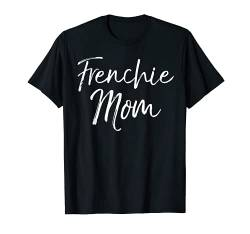 French Bulldog Mother's Day Gift Cute Dog Mom Frenchie Mom T-Shirt von Mom Shirts Mother's Day Gifts Design Studio