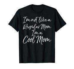 Funny Mother's Day I'm Not Like a Regular Mom I'm a Cool Mom T-Shirt von Mom Shirts Mother's Day Gifts Design Studio