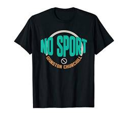 No Sport faul nicht bewegen Anti Winston Churchill Design T-Shirt von TM Shirts