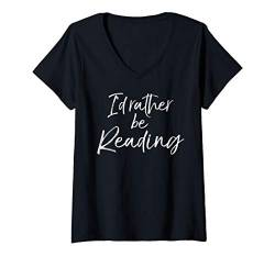 Damen Funny Reader Quote for Book Lovers I'd Rather be Reading T-Shirt mit V-Ausschnitt von Teacher Shirts & Teaching Gifts Design Studio