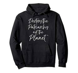Feminist Earth Day Destroy the Patriarchy not the Planet Pullover Hoodie von Teacher Shirts & Teaching Gifts Design Studio