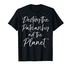 Feminist Earth Day Destroy the Patriarchy not the Planet T-Shirt von Teacher Shirts & Teaching Gifts Design Studio