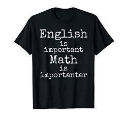 Funny Math Quote English is Important Math is Importanter T-Shirt von Teacher Shirts & Teaching Gifts Design Studio