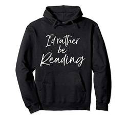 Funny Reader Quote for Book Lovers I'd Rather be Reading Pullover Hoodie von Teacher Shirts & Teaching Gifts Design Studio