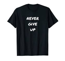 Never Give Up T-Shirt Top Gym-Motivation Geschenk Mann Frau T-Shirt von YO! Diese Klamotten